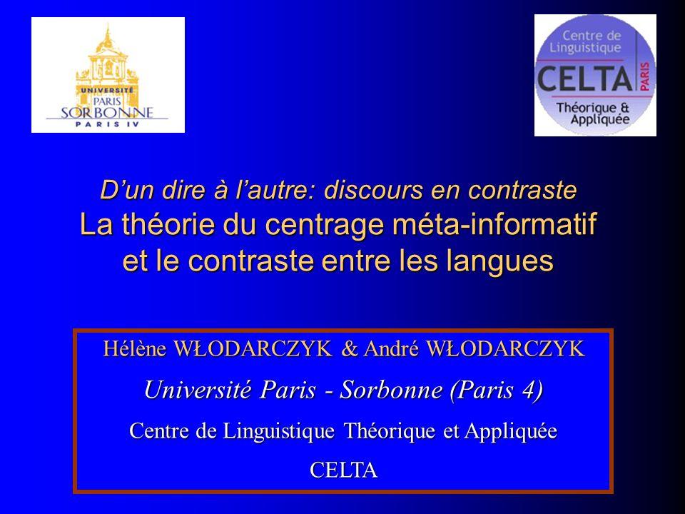 Dun dire à lautre: discours en contraste La théorie du centrage méta-informatif et le contraste entre les langues Hélène WŁODARCZYK & André WŁODARCZYK