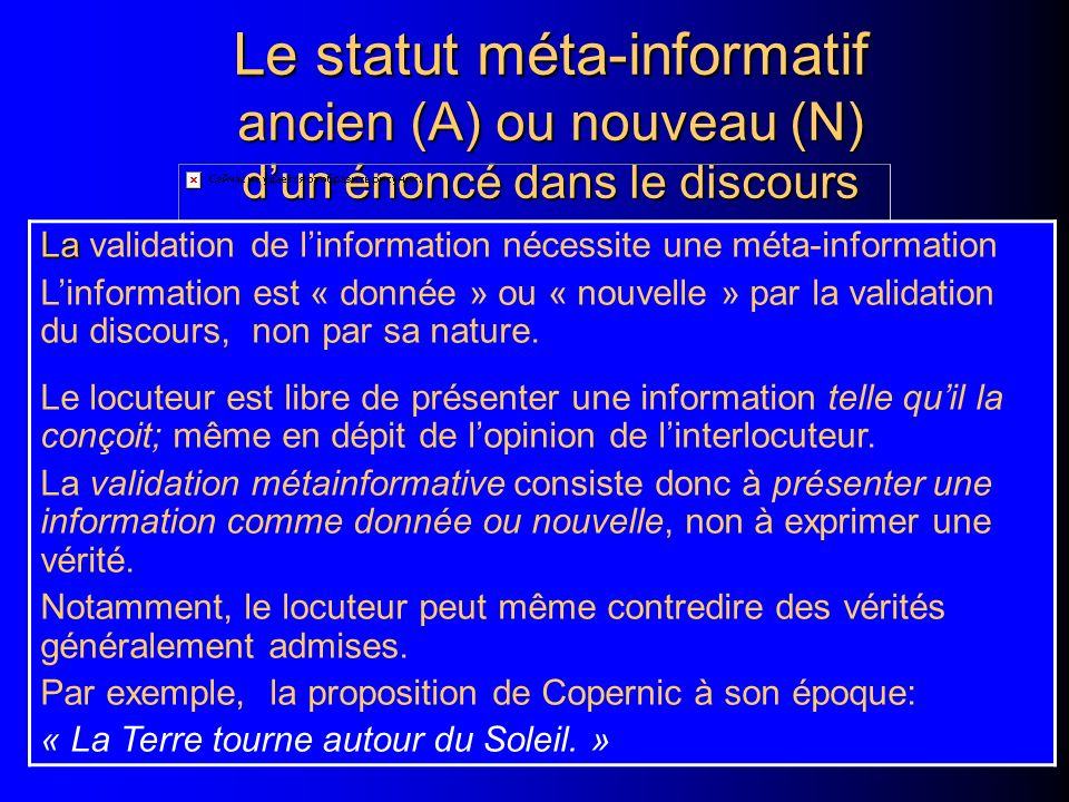 Le statut méta-informatif ancien (A) ou nouveau (N) dun énoncé dans le discours La La validation de linformation nécessite une méta-information Linformation est « donnée » ou « nouvelle » par la validation du discours, non par sa nature.