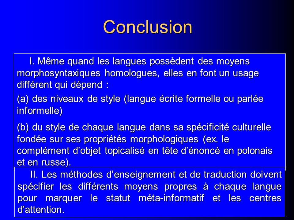 Conclusion I. Même quand les langues possèdent des moyens morphosyntaxiques homologues, elles en font un usage différent qui dépend : (a) des niveaux