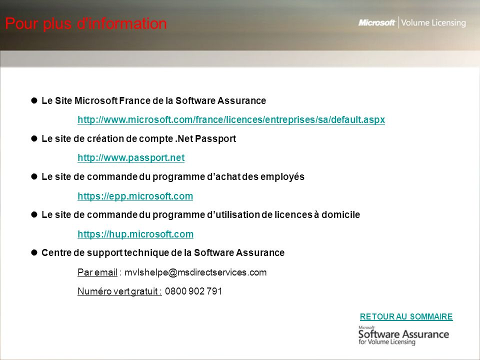 Pour plus d'information Le Site Microsoft France de la Software Assurance http://www.microsoft.com/france/licences/entreprises/sa/default.aspx Le site