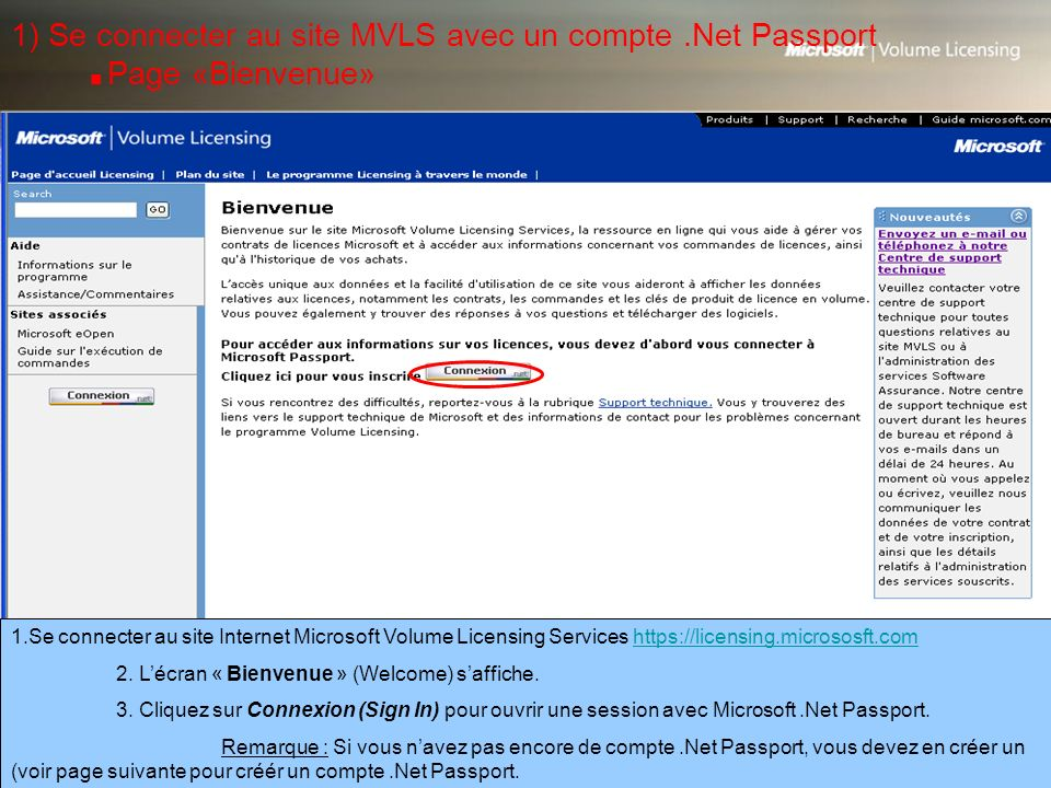 1.Se connecter au site Internet Microsoft Volume Licensing Services https://licensing.micrososft.comhttps://licensing.micrososft.com 2.