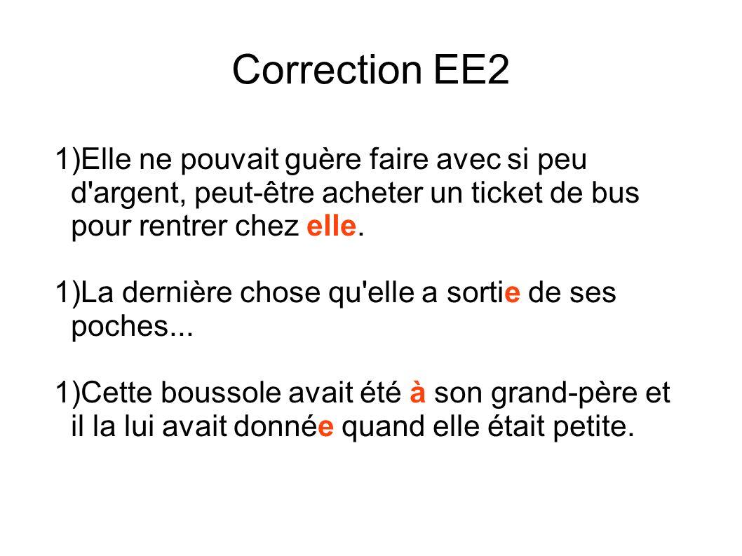 Correction EE2 1)Elle ne pouvait guère faire avec si peu d argent, peut-être acheter un ticket de bus pour rentrer chez elle.
