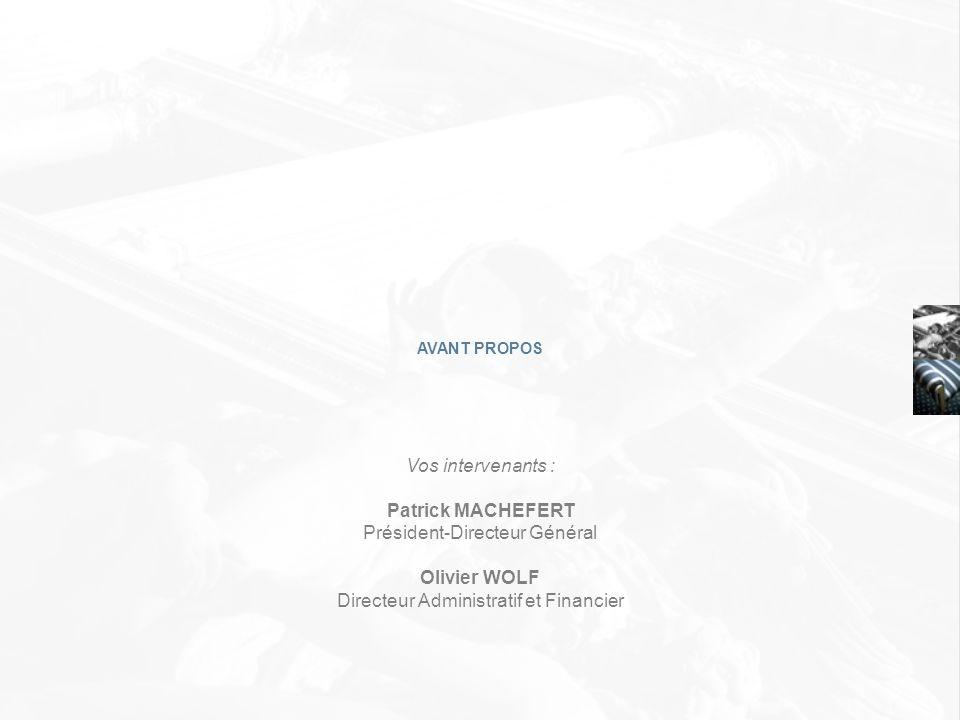 AVANT PROPOS Vos intervenants : Patrick MACHEFERT Président-Directeur Général Olivier WOLF Directeur Administratif et Financier