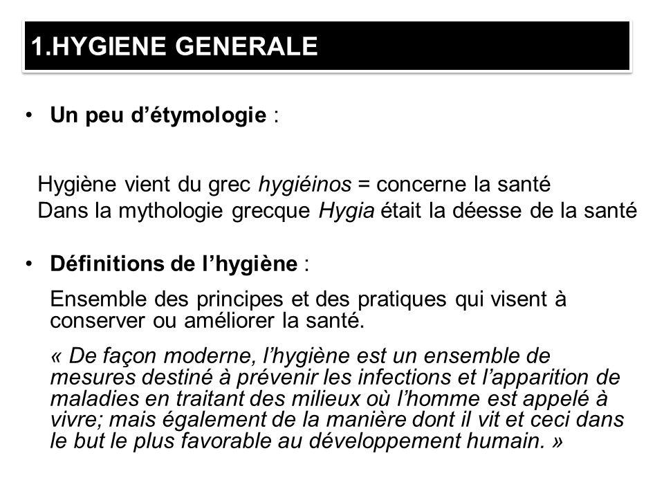 1.HYGIENE GENERALE Un peu détymologie : Hygiène vient du grec hygiéinos = concerne la santé Dans la mythologie grecque Hygia était la déesse de la san