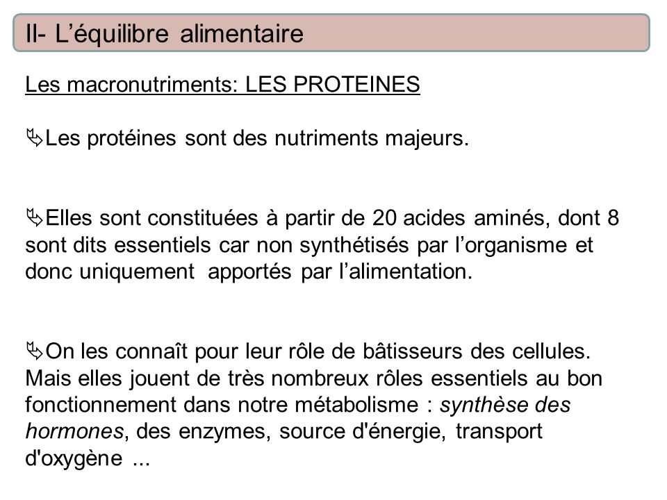 Les macronutriments: LES PROTEINES Les protéines sont des nutriments majeurs. Elles sont constituées à partir de 20 acides aminés, dont 8 sont dits es