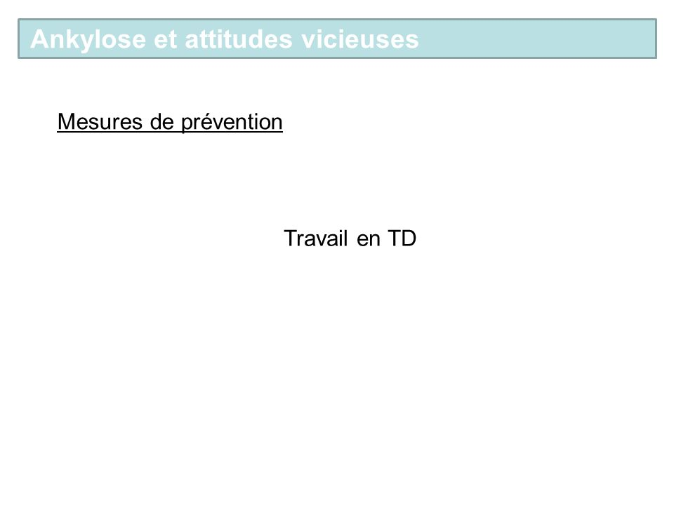 Mesures de prévention Travail en TD Ankylose et attitudes vicieuses
