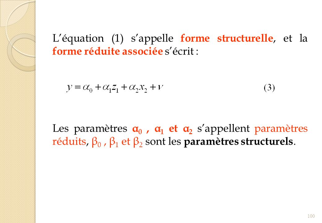 Léquation (1) sappelle forme structurelle, et la forme réduite associée sécrit : Les paramètres α 0, α 1 et α 2 sappellent paramètres réduits, β 0, β