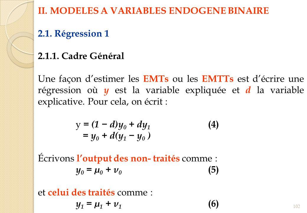 II. MODELES A VARIABLES ENDOGENE BINAIRE 2.1. Régression 1 2.1.1. Cadre Général Une façon destimer les EMTs ou les EMTTs est décrire une régression où