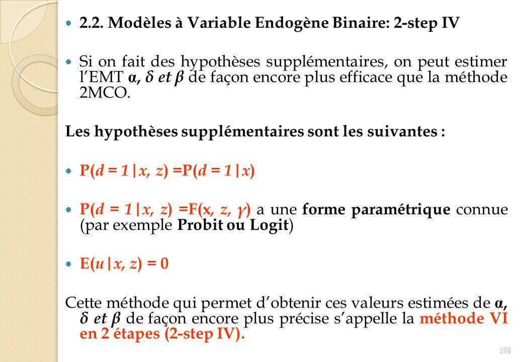 2.2. Modèles à Variable Endogène Binaire: 2-step IV Si on fait des hypothèses supplémentaires, on peut estimer lEMT, δ et β de façon encore plus effic