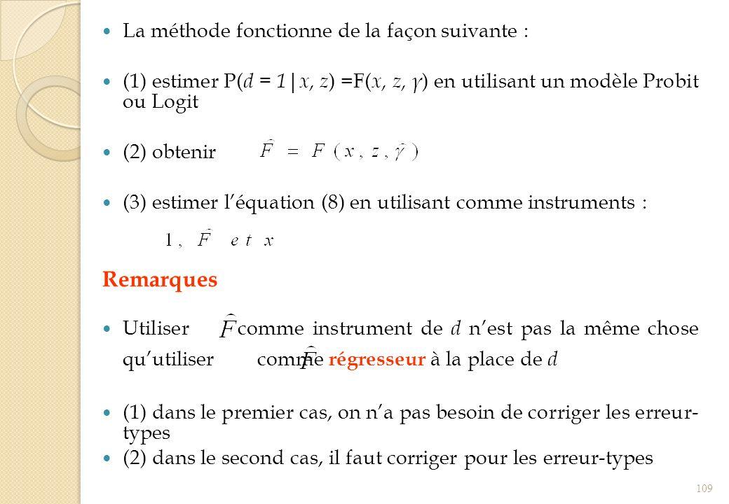 La méthode fonctionne de la façon suivante : (1) estimer P( d = 1 x, z ) =F( x, z, γ ) en utilisant un modèle Probit ou Logit (2) obtenir (3) estimer