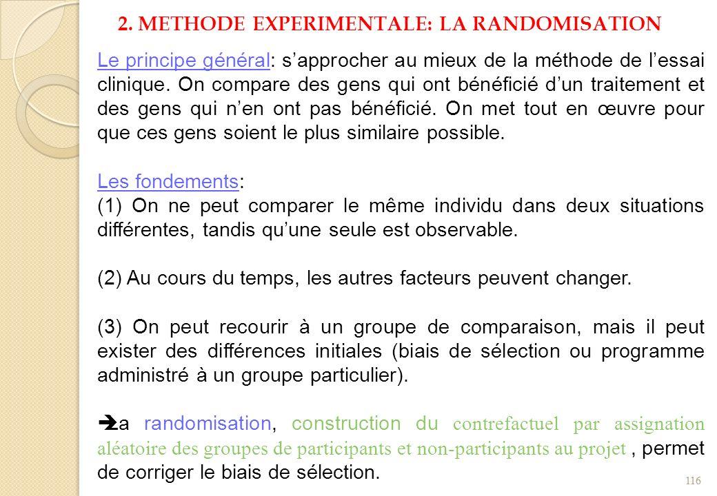 2. METHODE EXPERIMENTALE: LA RANDOMISATION Le principe général: sapprocher au mieux de la méthode de lessai clinique. On compare des gens qui ont béné