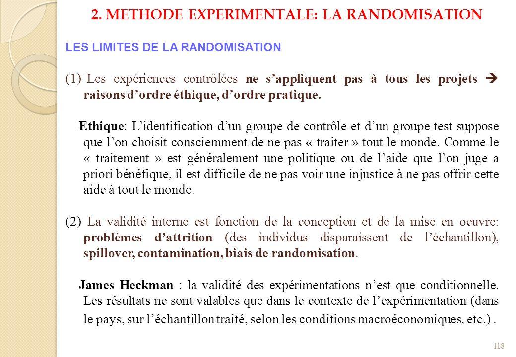 2. METHODE EXPERIMENTALE: LA RANDOMISATION LES LIMITES DE LA RANDOMISATION (1) Les expériences contrôlées ne sappliquent pas à tous les projets raison