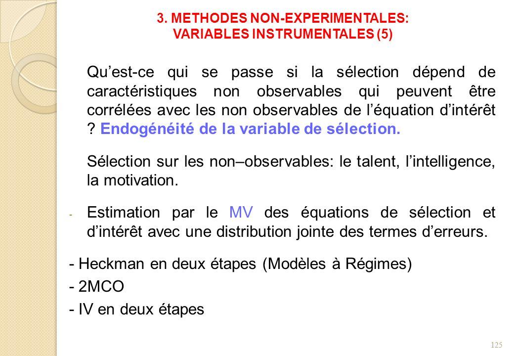 3. METHODES NON-EXPERIMENTALES: VARIABLES INSTRUMENTALES (5) Quest-ce qui se passe si la sélection dépend de caractéristiques non observables qui peuv