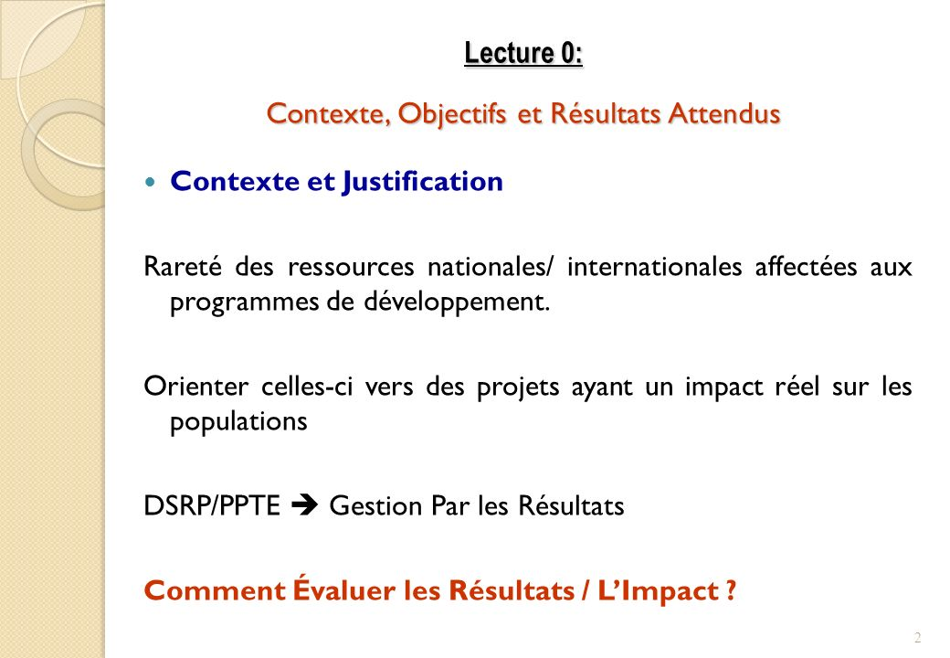 Contexte et Justification Rareté des ressources nationales/ internationales affectées aux programmes de développement. Orienter celles-ci vers des pro