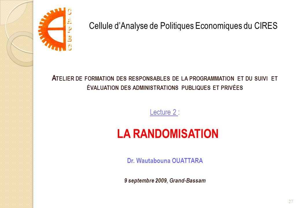 A TELIER DE FORMATION DES RESPONSABLES DE LA PROGRAMMATION ET DU SUIVI ET ÉVALUATION DES ADMINISTRATIONS PUBLIQUES ET PRIVÉES Lecture 2 : LA RANDOMISA