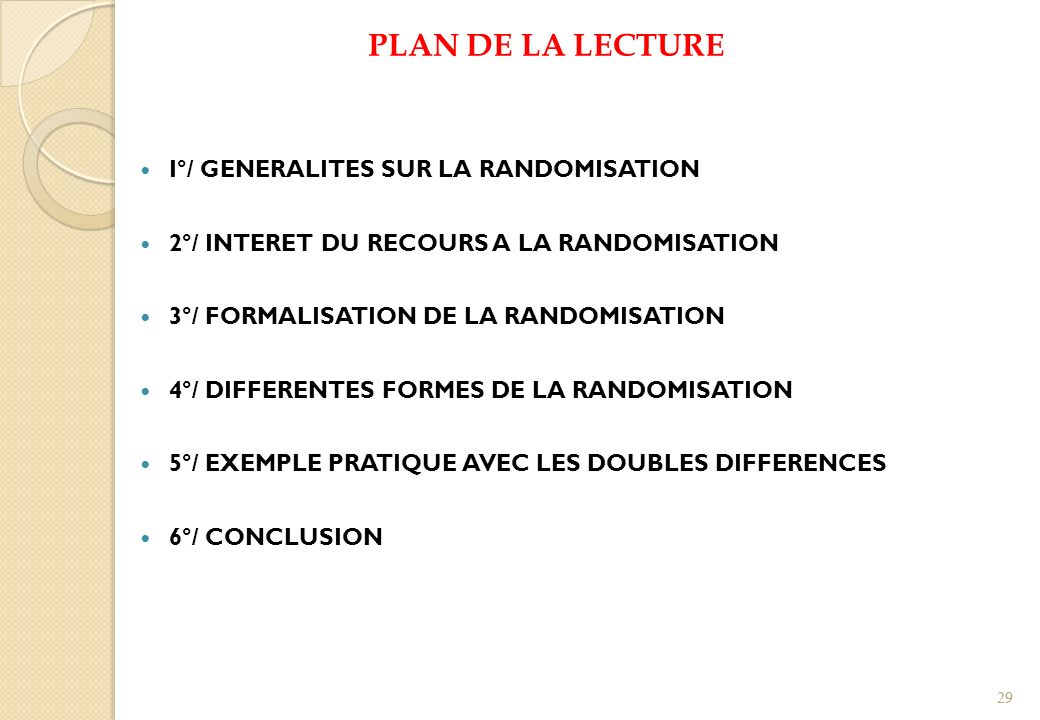 PLAN DE LA LECTURE I°/ GENERALITES SUR LA RANDOMISATION 2°/ INTERET DU RECOURS A LA RANDOMISATION 3°/ FORMALISATION DE LA RANDOMISATION 4°/ DIFFERENTE