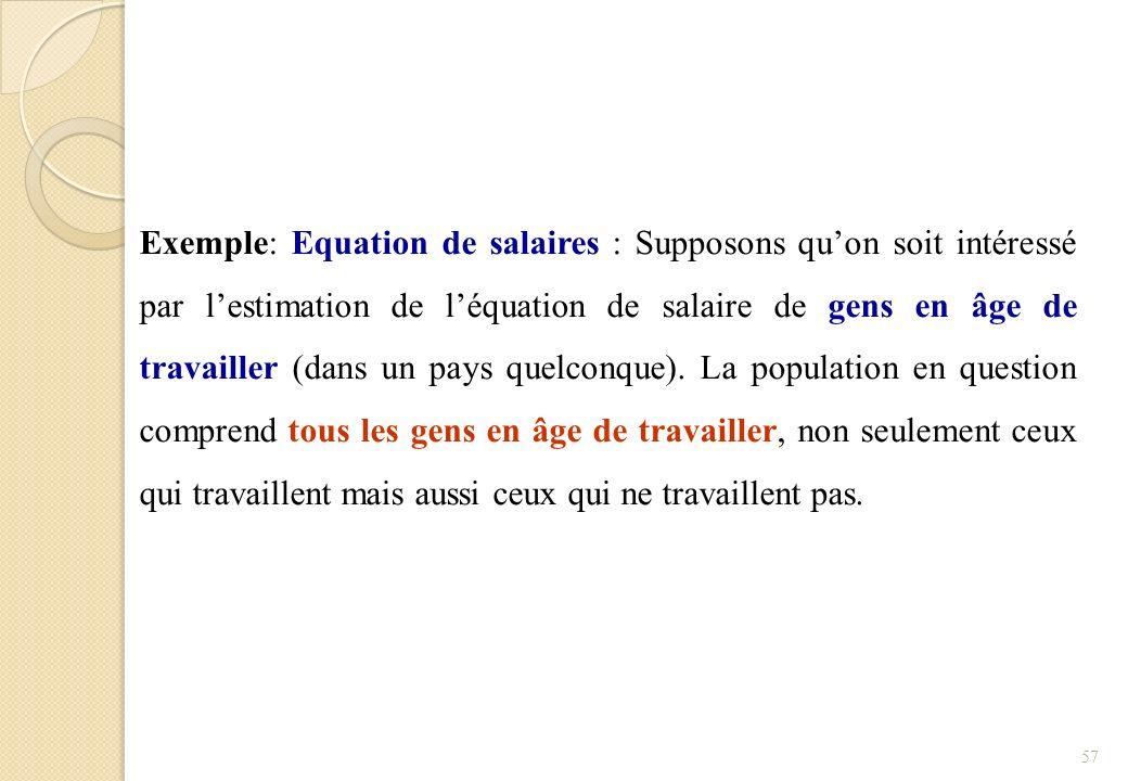 Exemple: Equation de salaires : Supposons quon soit intéressé par lestimation de léquation de salaire de gens en âge de travailler (dans un pays quelc