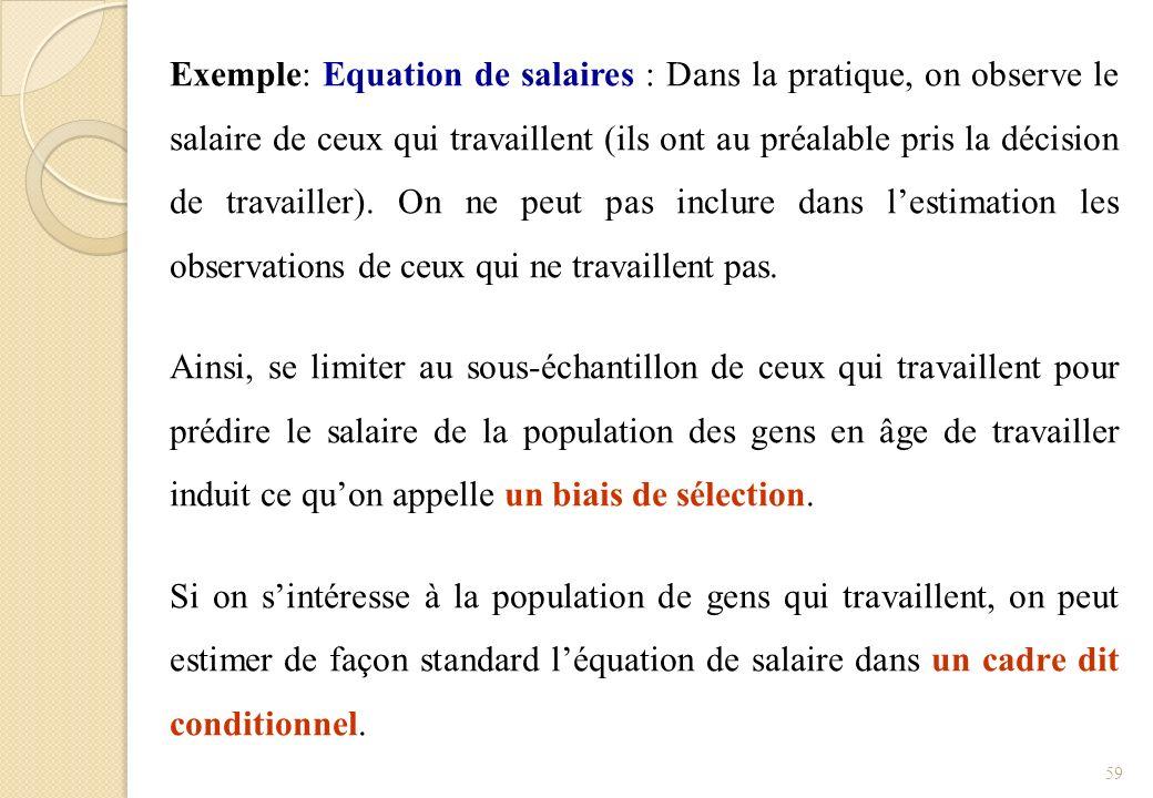 Exemple: Equation de salaires : Dans la pratique, on observe le salaire de ceux qui travaillent (ils ont au préalable pris la décision de travailler).