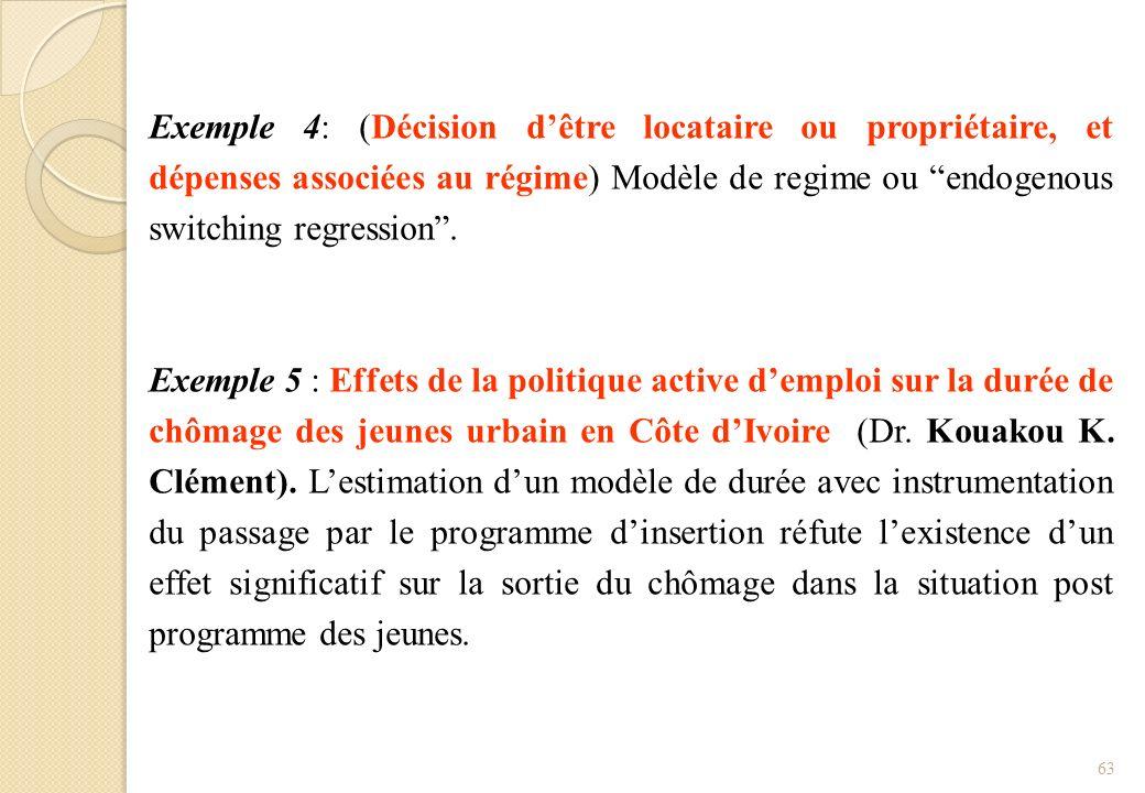 Exemple 4: (Décision dêtre locataire ou propriétaire, et dépenses associées au régime) Modèle de regime ou endogenous switching regression. Exemple 5