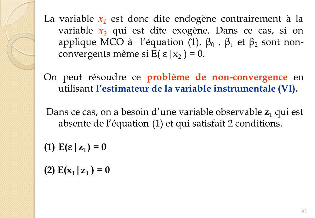 La variable x 1 est donc dite endogène contrairement à la variable x 2 qui est dite exogène. Dans ce cas, si on applique MCO à léquation (1), β 0, β 1