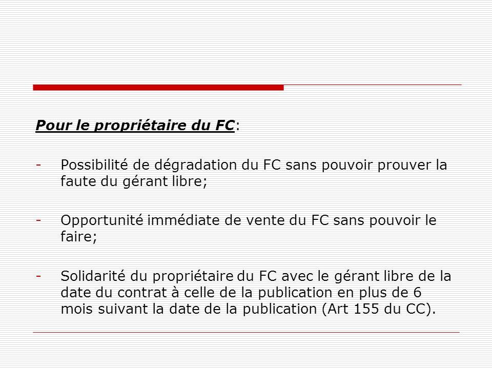 Pour le propriétaire du FC: -Possibilité de dégradation du FC sans pouvoir prouver la faute du gérant libre; -Opportunité immédiate de vente du FC san