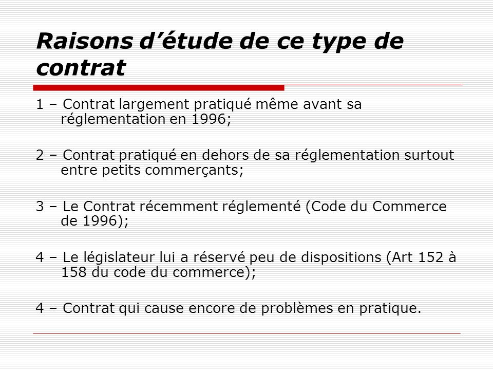 Raisons détude de ce type de contrat 1 – Contrat largement pratiqué même avant sa réglementation en 1996; 2 – Contrat pratiqué en dehors de sa régleme