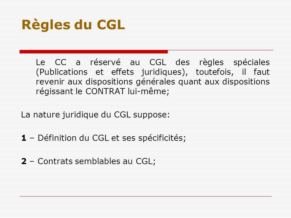 Règles du CGL Le CC a réservé au CGL des règles spéciales (Publications et effets juridiques), toutefois, il faut revenir aux dispositions générales q