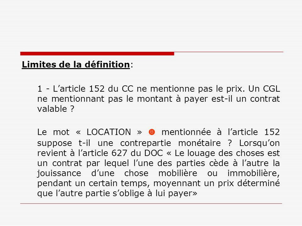 Limites de la définition: 1 - Larticle 152 du CC ne mentionne pas le prix. Un CGL ne mentionnant pas le montant à payer est-il un contrat valable ? Le