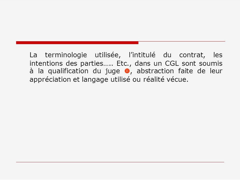 La terminologie utilisée, lintitulé du contrat, les intentions des parties….. Etc., dans un CGL sont soumis à la qualification du juge, abstraction fa