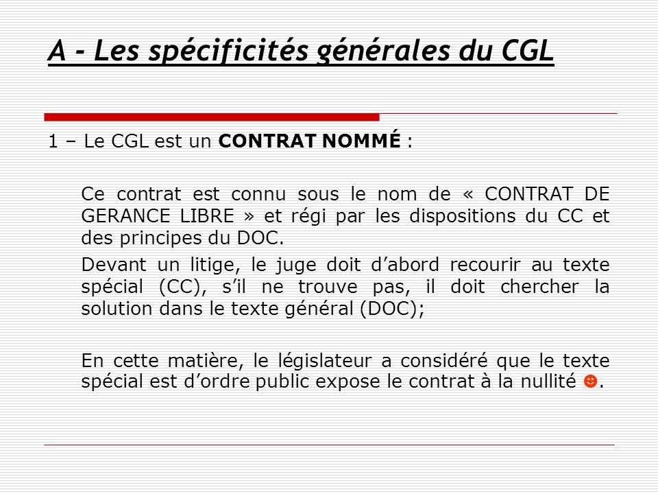 A - Les spécificités générales du CGL 1 – Le CGL est un CONTRAT NOMMÉ : Ce contrat est connu sous le nom de « CONTRAT DE GERANCE LIBRE » et régi par l