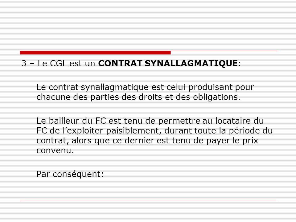 3 – Le CGL est un CONTRAT SYNALLAGMATIQUE: Le contrat synallagmatique est celui produisant pour chacune des parties des droits et des obligations. Le