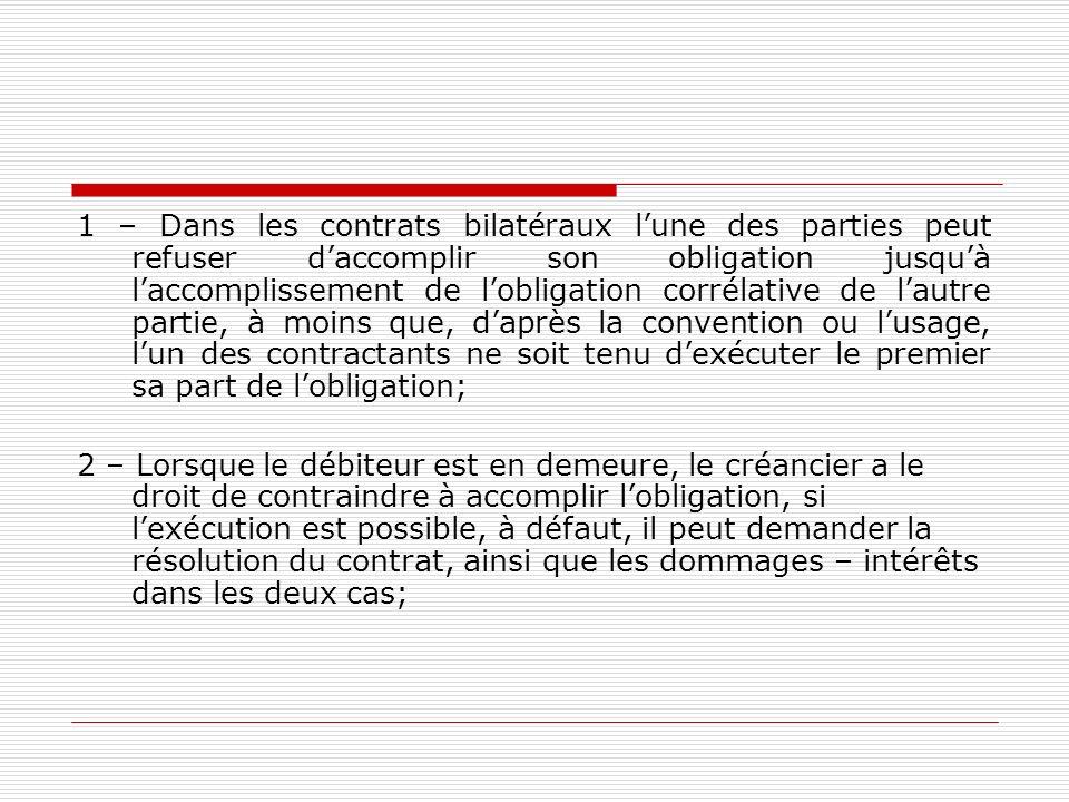 1 – Dans les contrats bilatéraux lune des parties peut refuser daccomplir son obligation jusquà laccomplissement de lobligation corrélative de lautre
