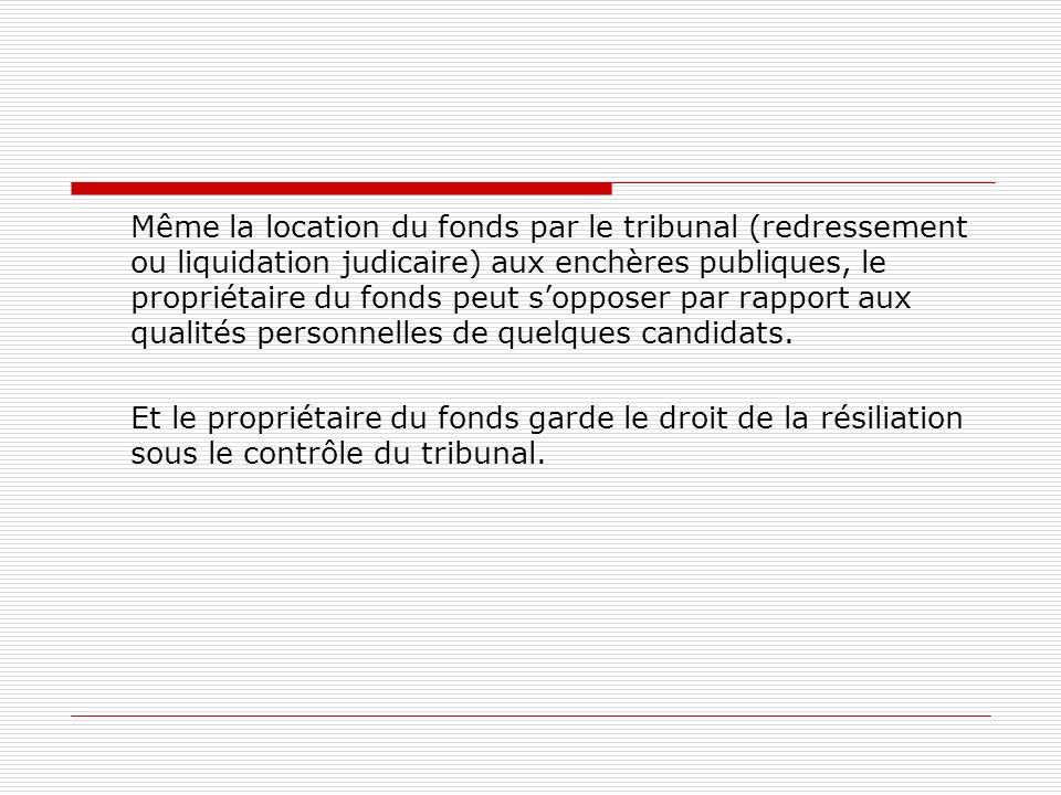 Même la location du fonds par le tribunal (redressement ou liquidation judicaire) aux enchères publiques, le propriétaire du fonds peut sopposer par r