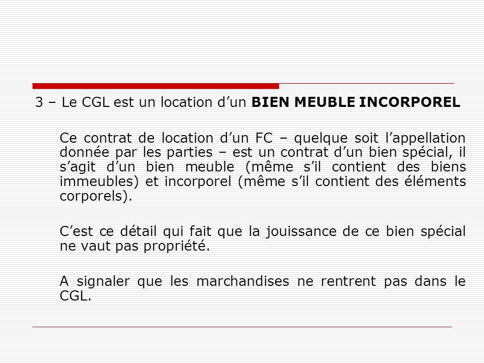 3 – Le CGL est un location dun BIEN MEUBLE INCORPOREL Ce contrat de location dun FC – quelque soit lappellation donnée par les parties – est un contra