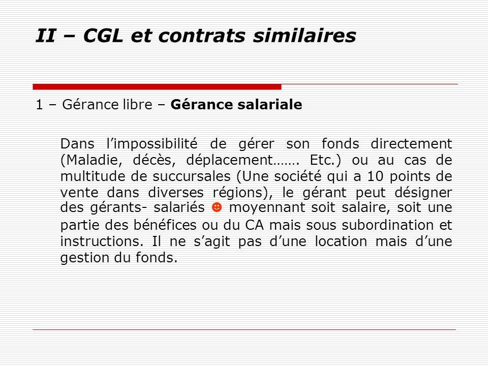 II – CGL et contrats similaires 1 – Gérance libre – Gérance salariale Dans limpossibilité de gérer son fonds directement (Maladie, décès, déplacement…