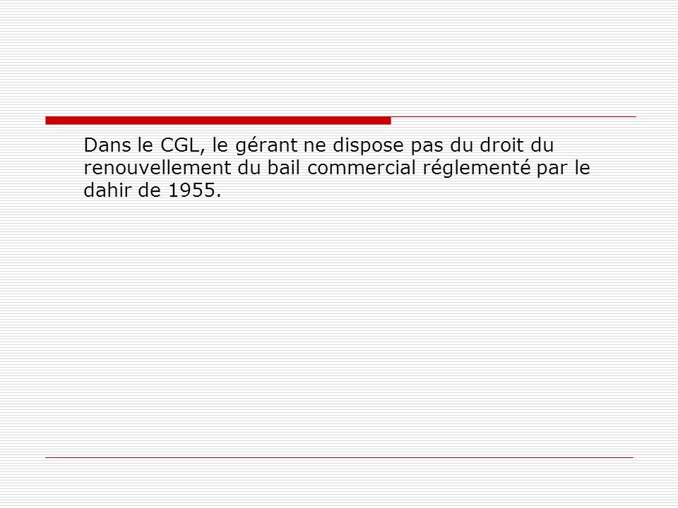Dans le CGL, le gérant ne dispose pas du droit du renouvellement du bail commercial réglementé par le dahir de 1955.