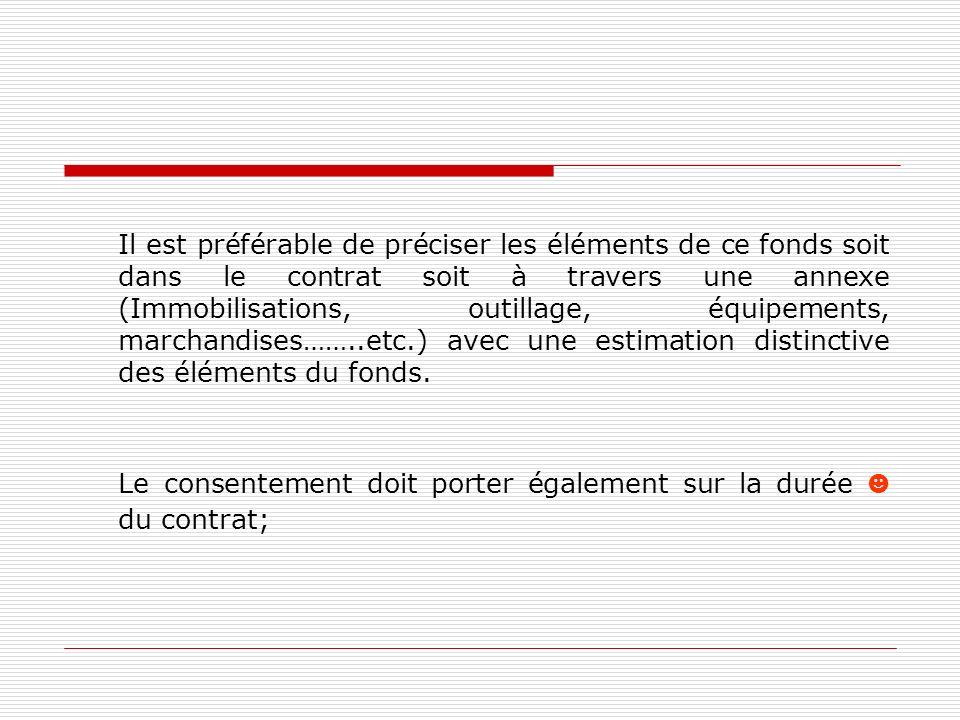 Il est préférable de préciser les éléments de ce fonds soit dans le contrat soit à travers une annexe (Immobilisations, outillage, équipements, marcha