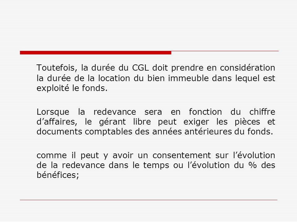 Toutefois, la durée du CGL doit prendre en considération la durée de la location du bien immeuble dans lequel est exploité le fonds. Lorsque la redeva