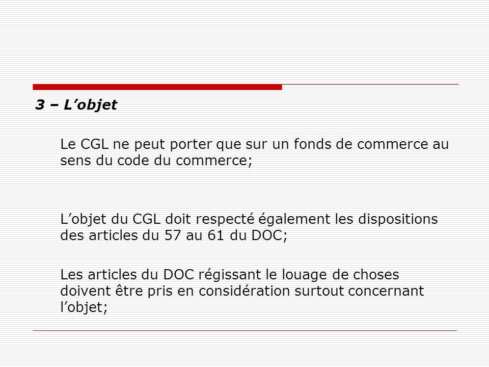3 – Lobjet Le CGL ne peut porter que sur un fonds de commerce au sens du code du commerce; Lobjet du CGL doit respecté également les dispositions des
