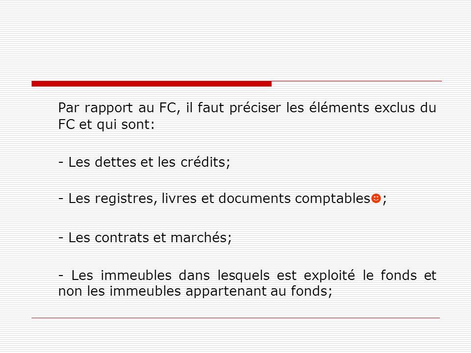 Par rapport au FC, il faut préciser les éléments exclus du FC et qui sont: - Les dettes et les crédits; - Les registres, livres et documents comptable