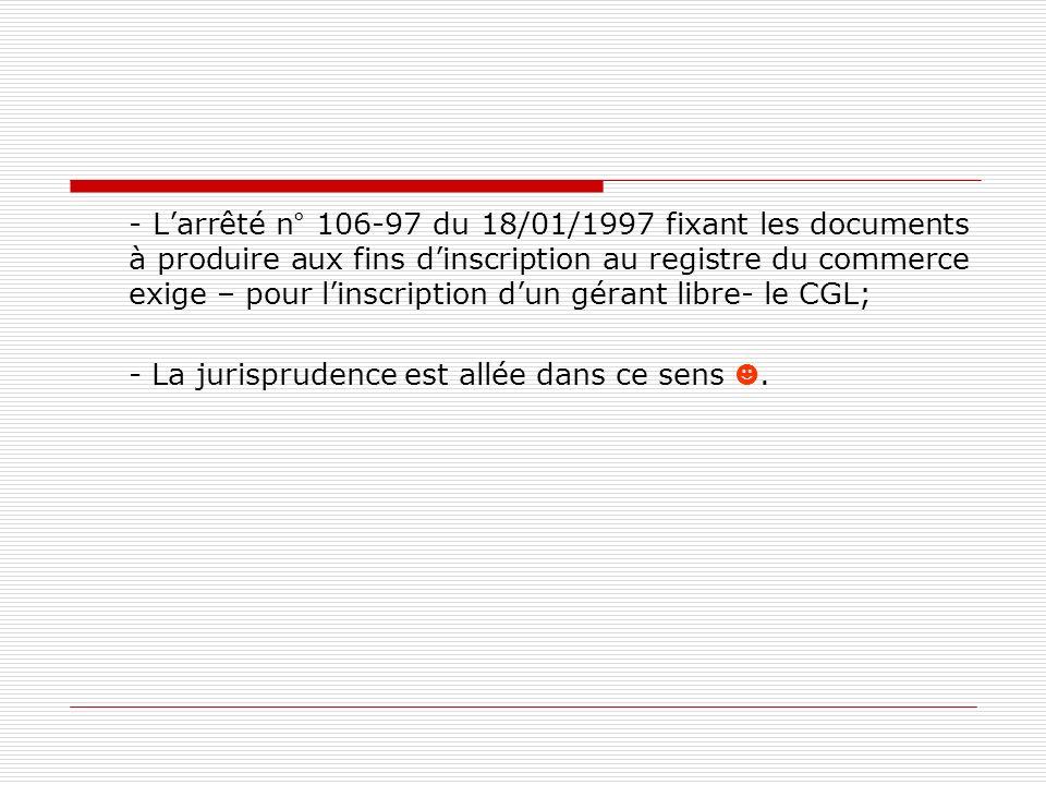 - Larrêté n° 106-97 du 18/01/1997 fixant les documents à produire aux fins dinscription au registre du commerce exige – pour linscription dun gérant l