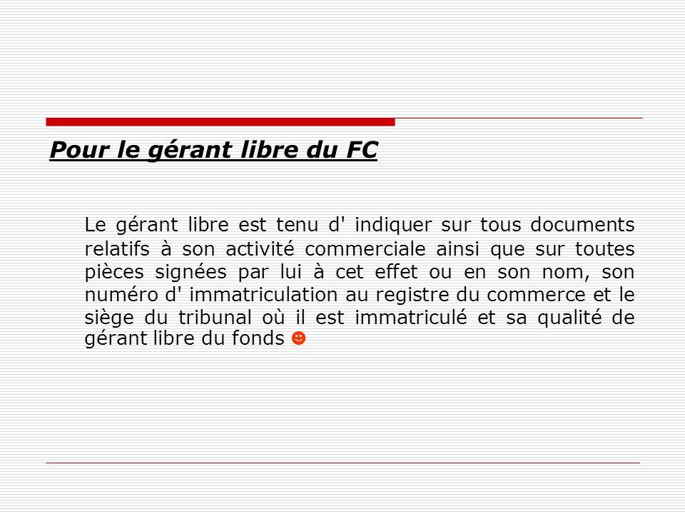 Pour le gérant libre du FC Le gérant libre est tenu d' indiquer sur tous documents relatifs à son activité commerciale ainsi que sur toutes pièces sig