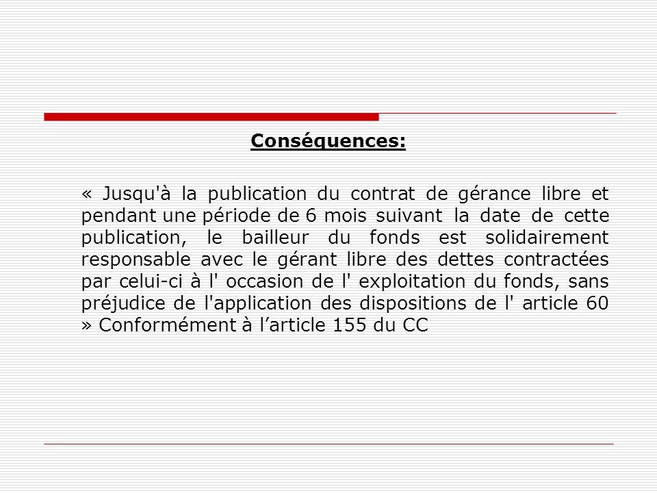 Conséquences: « Jusqu'à la publication du contrat de gérance libre et pendant une période de 6 mois suivant la date de cette publication, le bailleur