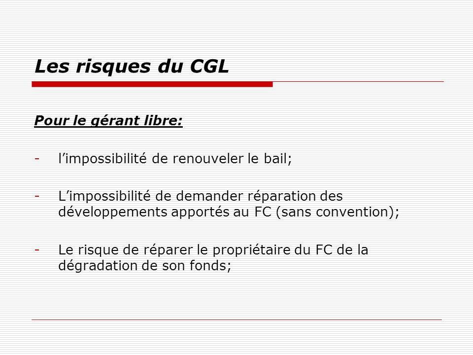 Les risques du CGL Pour le gérant libre: -limpossibilité de renouveler le bail; -Limpossibilité de demander réparation des développements apportés au