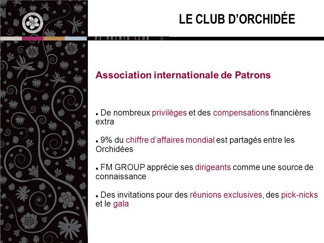 LE CLUB DORCHIDÉE Association internationale de Patrons De nombreux privilèges et des compensations financières extra 9% du chiffre daffaires mondial