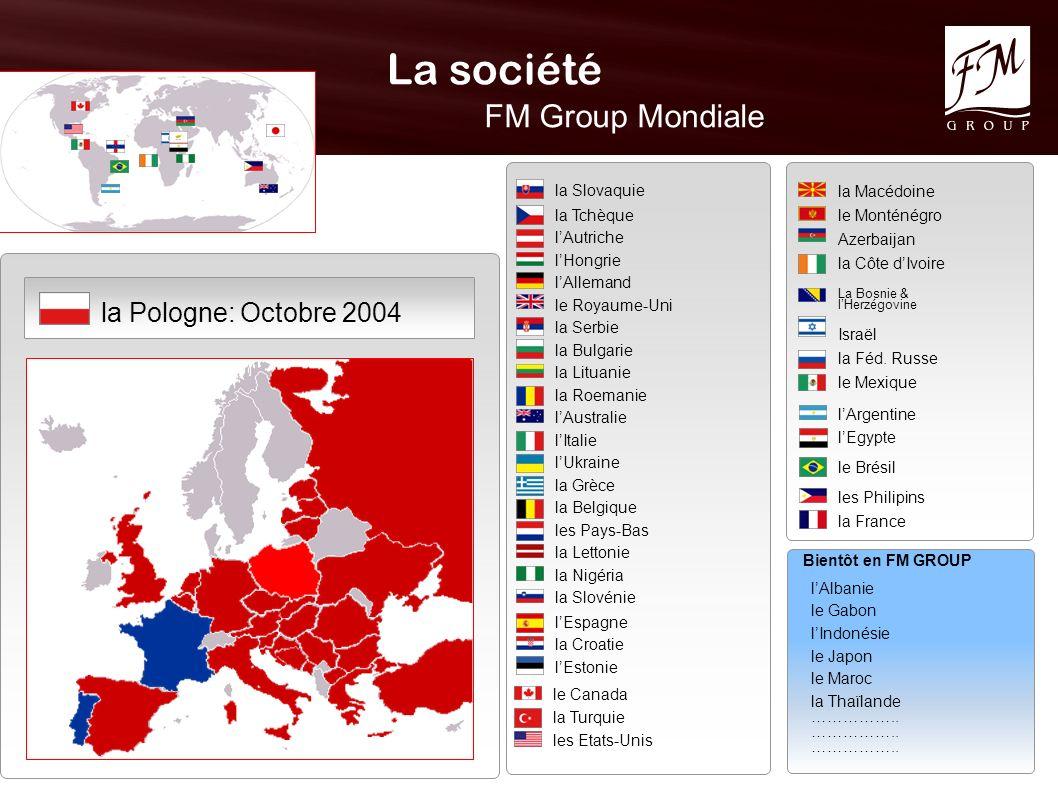 La société FM Group Mondiale Octobre 2004 la Pologne: la Slovaquiela TchèquelAutrichelHongrielAllemand le Royaume-Uni la Serbiela Bulgariela Lituaniel
