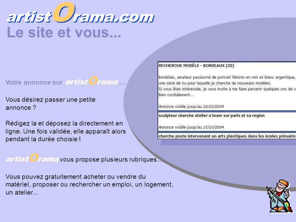 artist O rama.com Le site et vous... Votre annonce sur artist O rama … Vous désirez passer une petite annonce ? Rédigez la et déposez la directement e