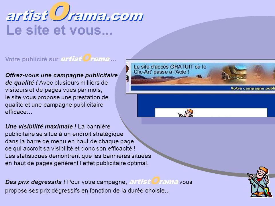artist O rama.com Le site et vous... Votre publicité sur artist O rama … Offrez-vous une campagne publicitaire de qualité ! Avec plusieurs milliers de