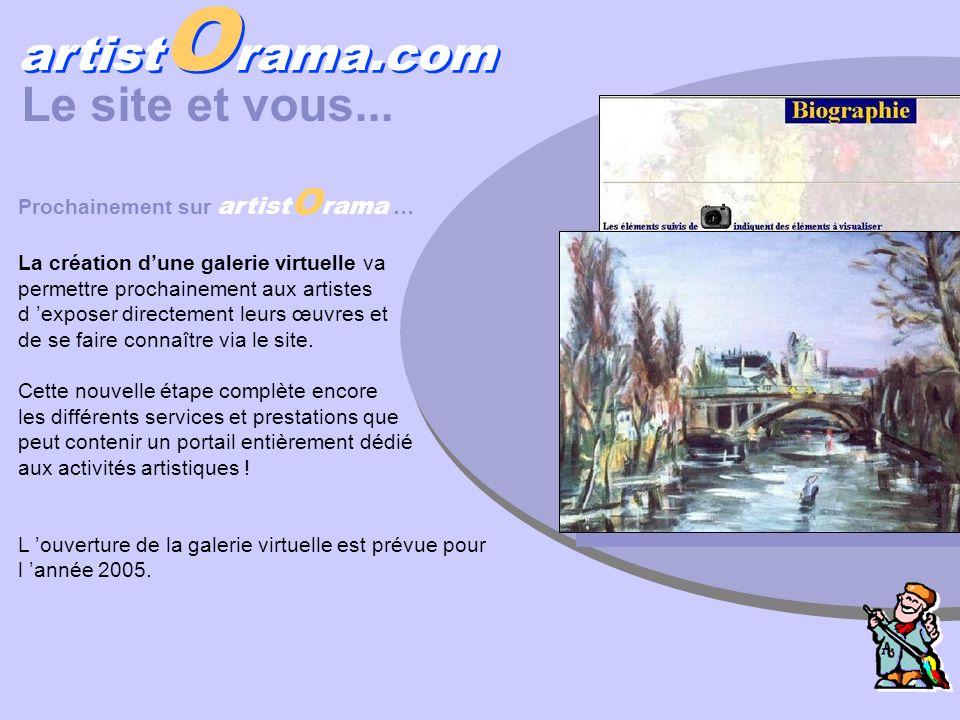 artist O rama.com Le site et vous... Prochainement sur artist O rama … La création dune galerie virtuelle va permettre prochainement aux artistes d ex