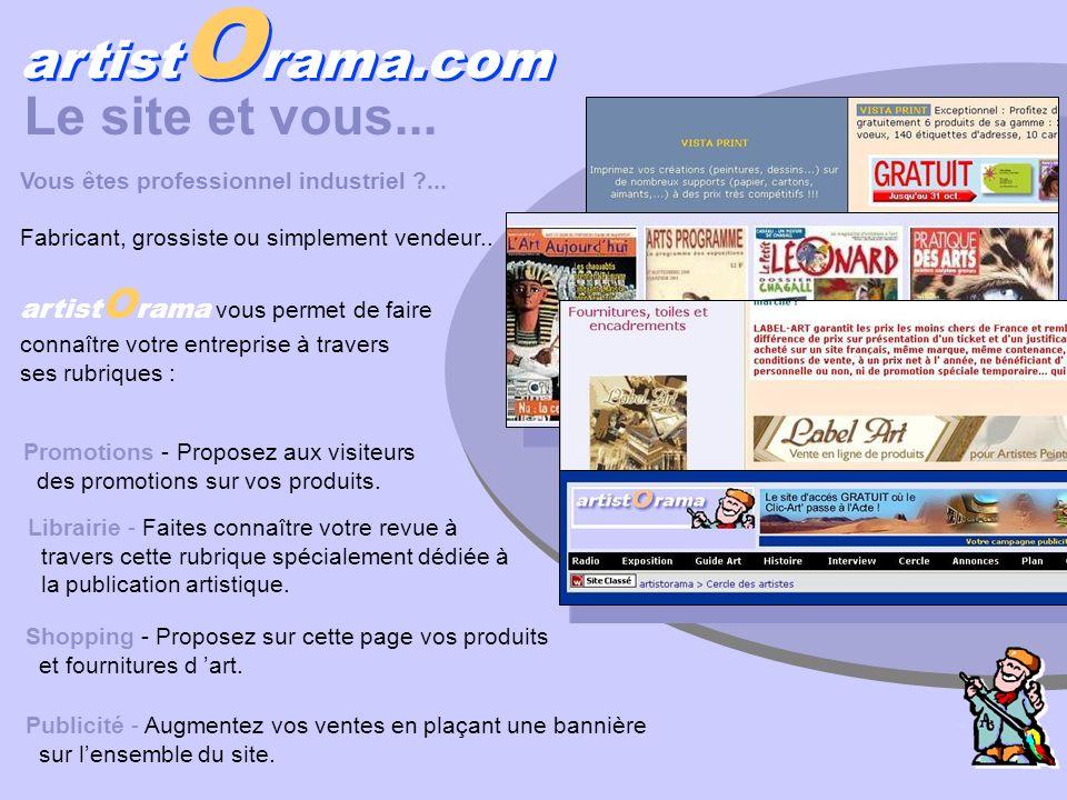 artist O rama.com Le site et vous... Vous êtes professionnel industriel ?... Fabricant, grossiste ou simplement vendeur.. artist O rama vous permet de
